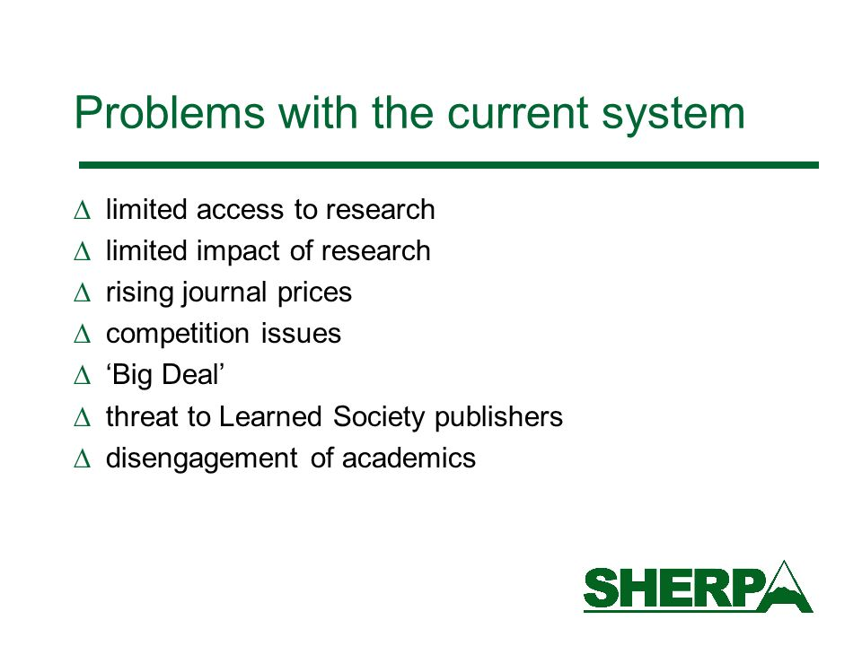 Problems with the current system limited access to research limited impact of research rising journal prices competition issues Big Deal threat to Learned Society publishers disengagement of academics