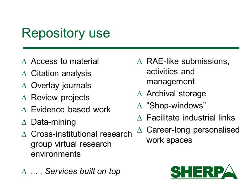 Repository use Access to material Citation analysis Overlay journals Review projects Evidence based work Data-mining Cross-institutional research group virtual research environments...