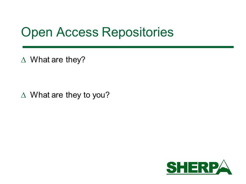 Open Access Repositories What are they What are they to you