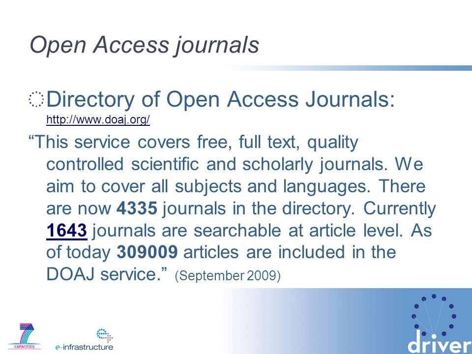 Open Access journals Directory of Open Access Journals: http://www.doaj.org/ http://www.doaj.org/ This service covers free, full text, quality controlled scientific and scholarly journals.