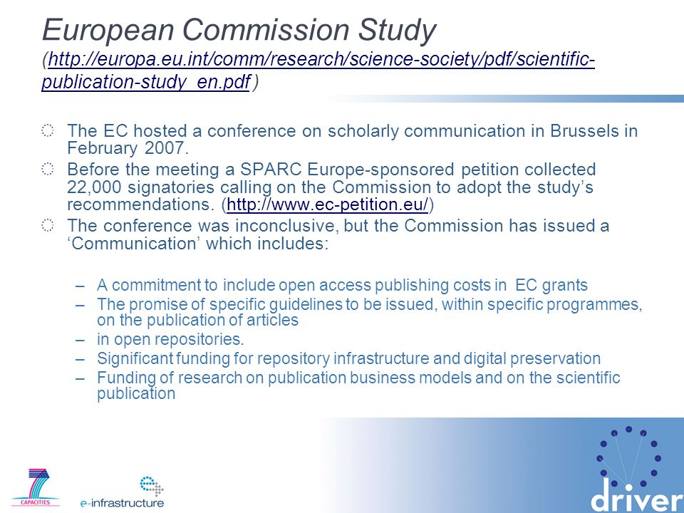 European Commission Study (http://europa.eu.int/comm/research/science-society/pdf/scientific- publication-study_en.pdf )http://europa.eu.int/comm/research/science-society/pdf/scientific- publication-study_en.pdf The EC hosted a conference on scholarly communication in Brussels in February 2007.