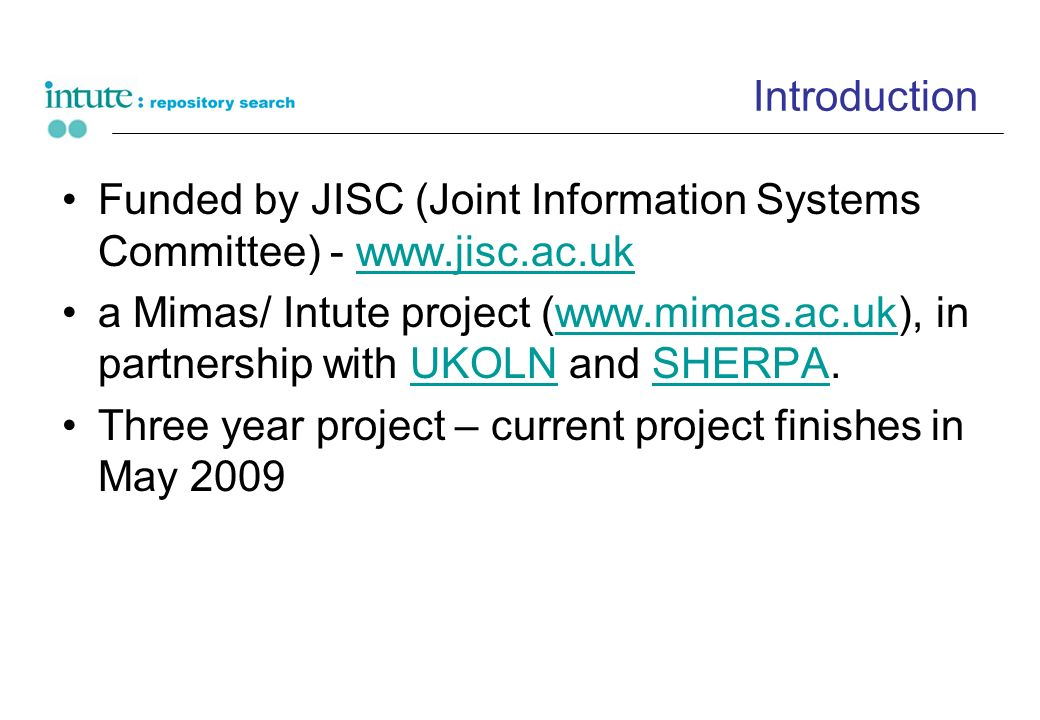 Introduction Funded by JISC (Joint Information Systems Committee) - www.jisc.ac.ukwww.jisc.ac.uk a Mimas/ Intute project (www.mimas.ac.uk), in partner
