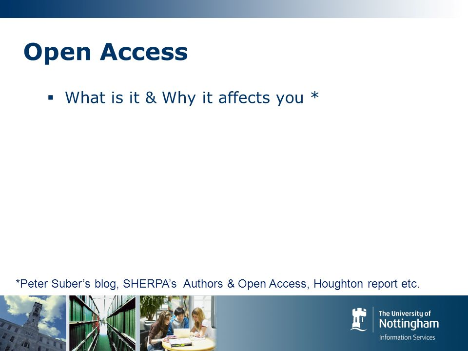Open Access What is it & Why it affects you * How to make your publications Open Access *Peter Subers blog, SHERPAs Authors & Open Access, Houghton report etc.