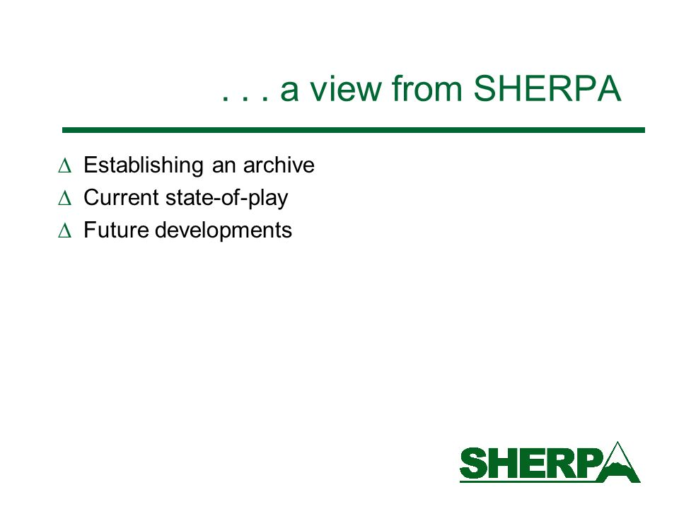 ... a view from SHERPA Establishing an archive Current state-of-play Future developments