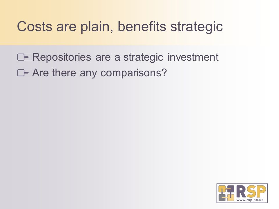 Costs are plain, benefits strategic Repositories are a strategic investment Are there any comparisons
