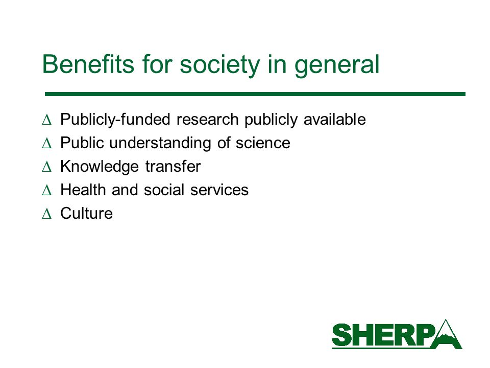 Benefits for society in general Publicly-funded research publicly available Public understanding of science Knowledge transfer Health and social services Culture
