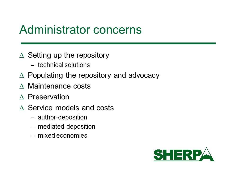 Administrator concerns Setting up the repository –technical solutions Populating the repository and advocacy Maintenance costs Preservation Service models and costs –author-deposition –mediated-deposition –mixed economies