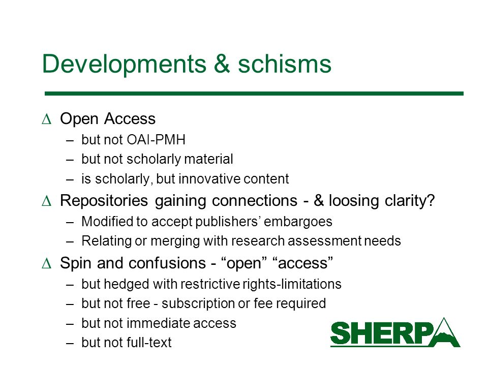 Developments & schisms Open Access –but not OAI-PMH –but not scholarly material –is scholarly, but innovative content Repositories gaining connections