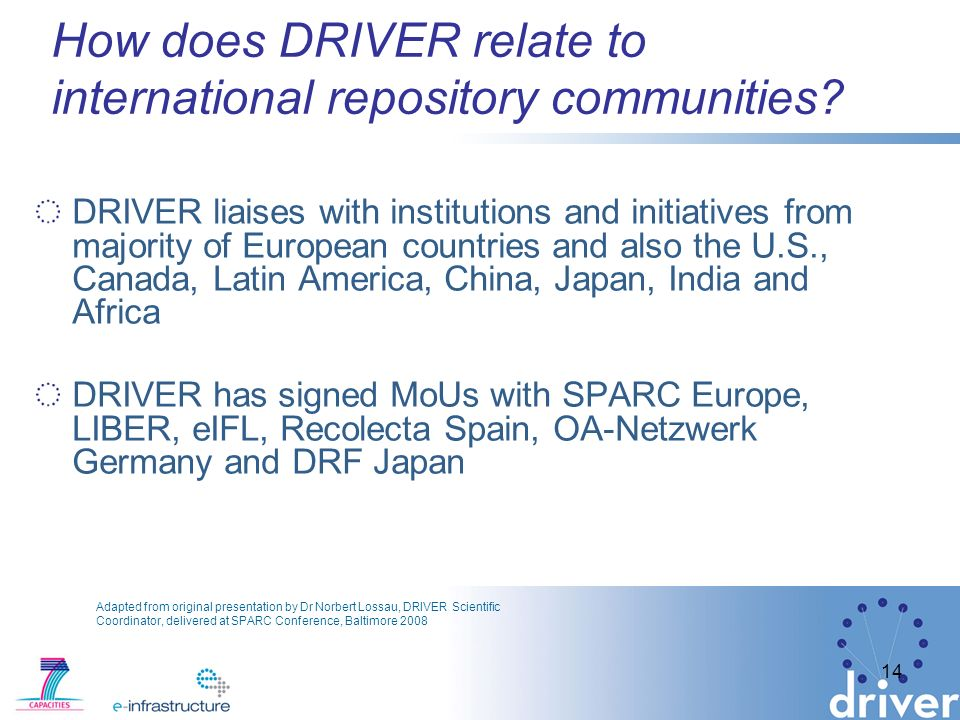 14 How does DRIVER relate to international repository communities? DRIVER liaises with institutions and initiatives from majority of European countrie