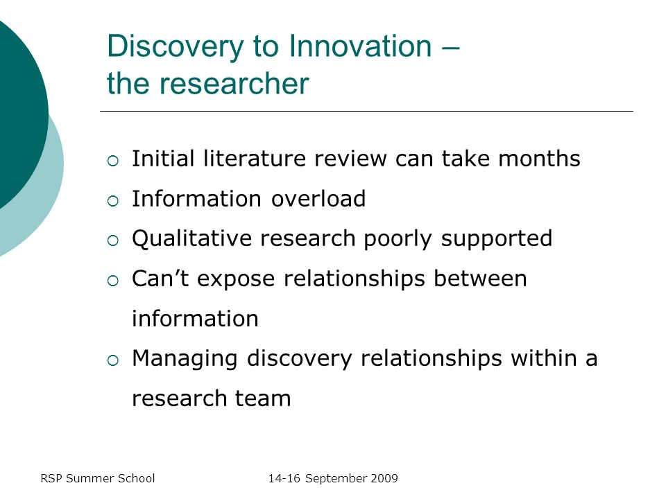 RSP Summer School14-16 September 2009 Discovery to Innovation – the researcher Initial literature review can take months Information overload Qualitat