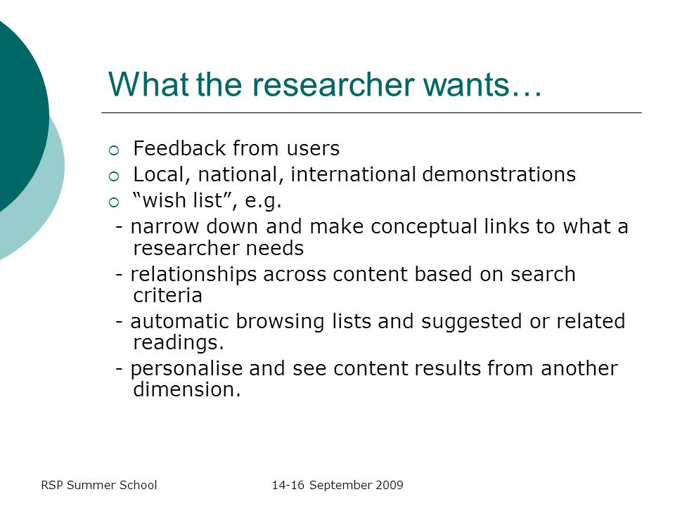 RSP Summer School14-16 September 2009 What the researcher wants… Feedback from users Local, national, international demonstrations wish list, e.g.
