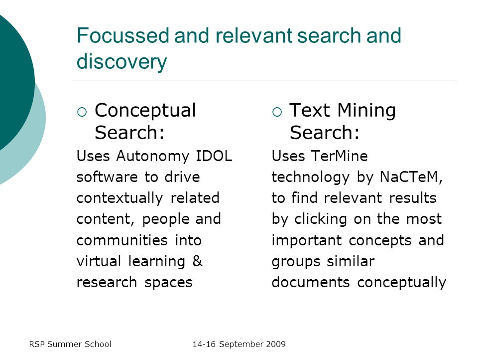 RSP Summer School14-16 September 2009 Focussed and relevant search and discovery Conceptual Search: Uses Autonomy IDOL software to drive contextually