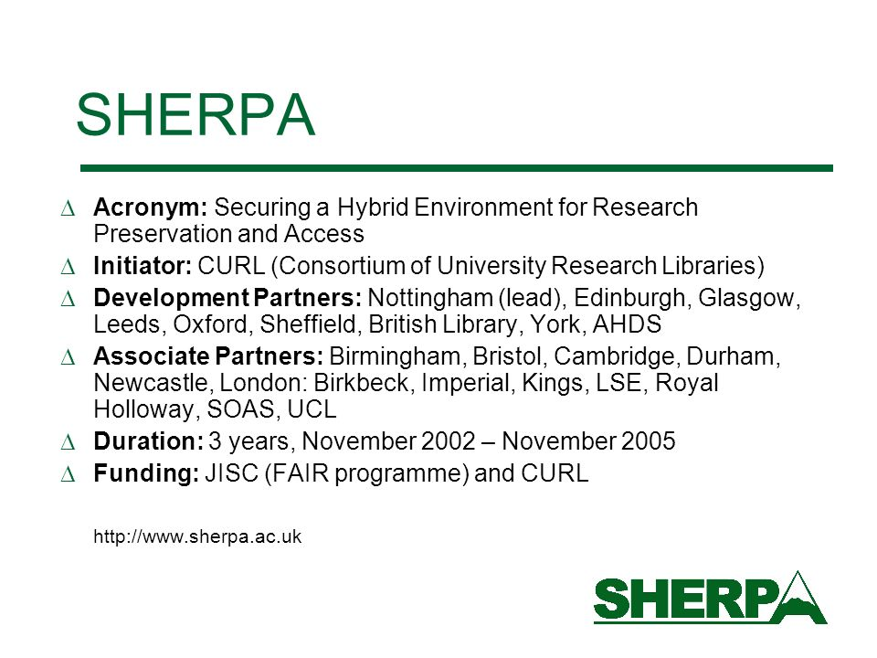 SHERPA Acronym: Securing a Hybrid Environment for Research Preservation and Access Initiator: CURL (Consortium of University Research Libraries) Devel