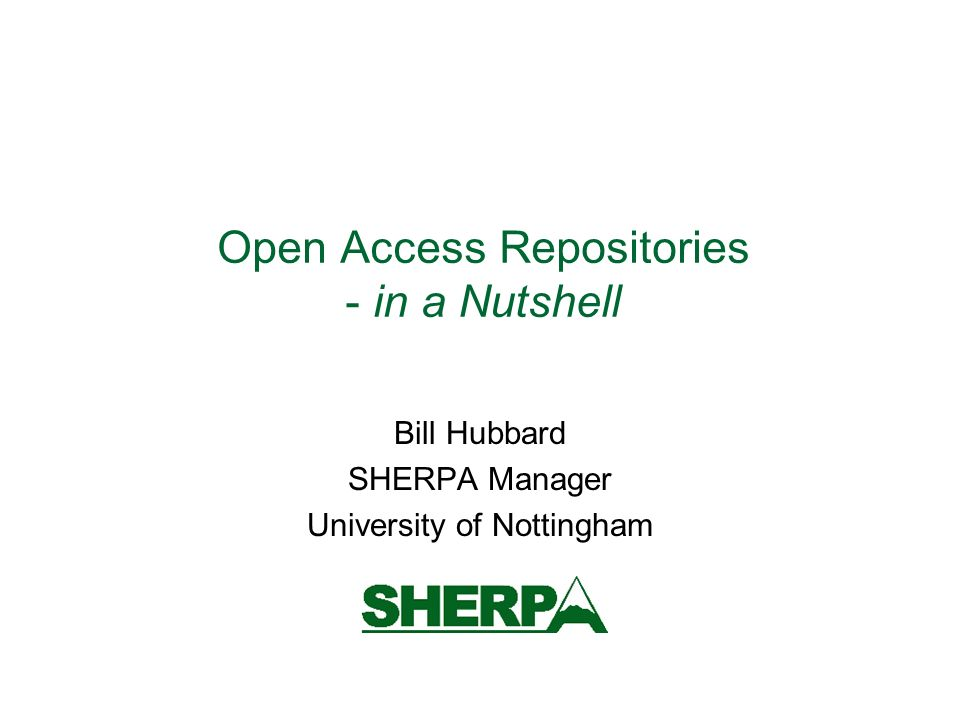 Open Access Repositories - in a Nutshell Bill Hubbard SHERPA Manager University of Nottingham