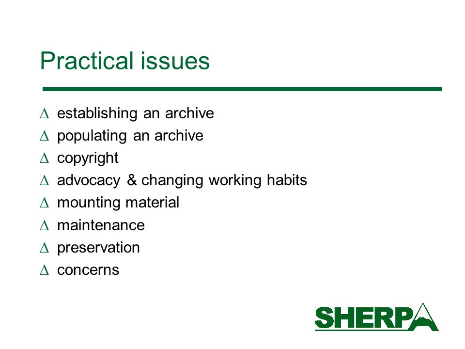 Practical issues establishing an archive populating an archive copyright advocacy & changing working habits mounting material maintenance preservation concerns