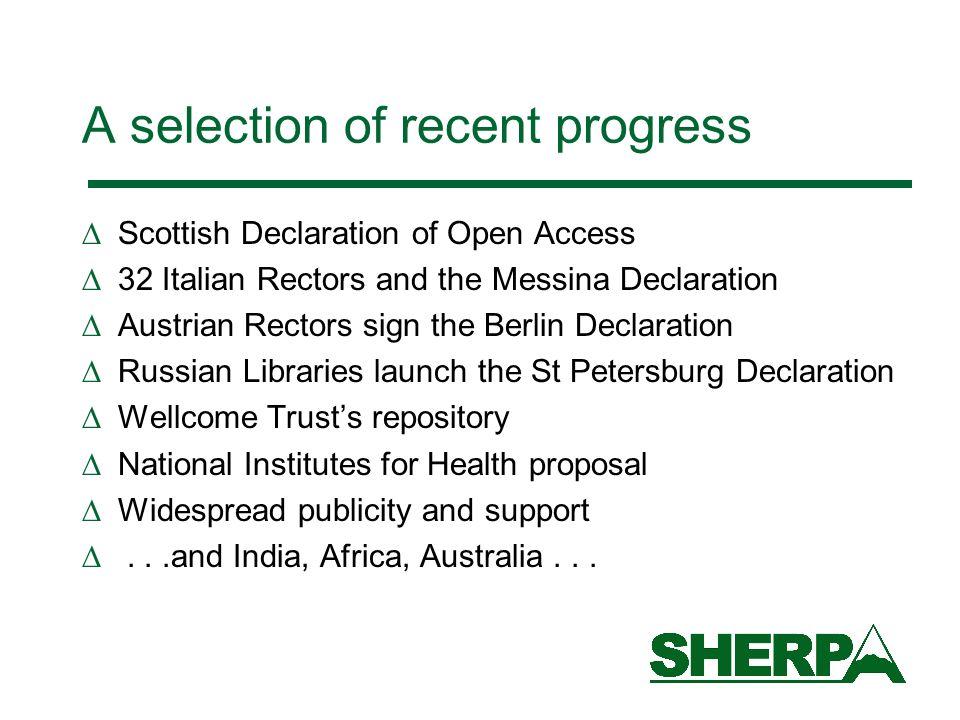 A selection of recent progress Scottish Declaration of Open Access 32 Italian Rectors and the Messina Declaration Austrian Rectors sign the Berlin Dec