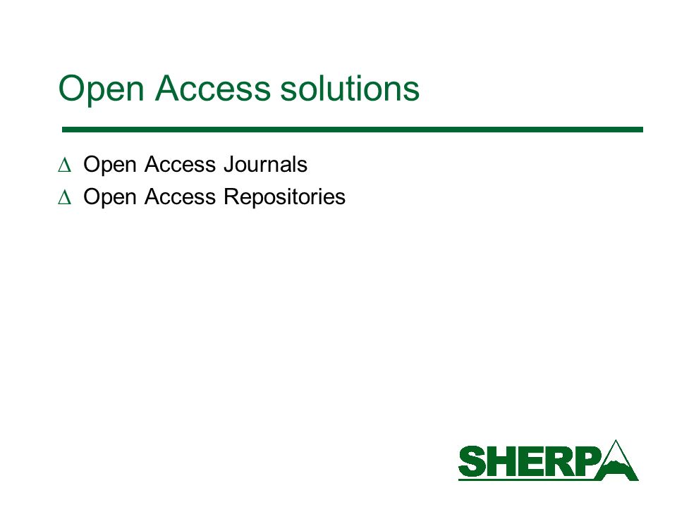 Open Access solutions Open Access Journals Open Access Repositories