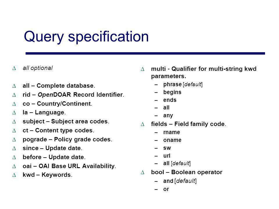Query specification all optional all – Complete database. rid – OpenDOAR Record Identifier. co – Country/Continent. la – Language. subject – Subject a