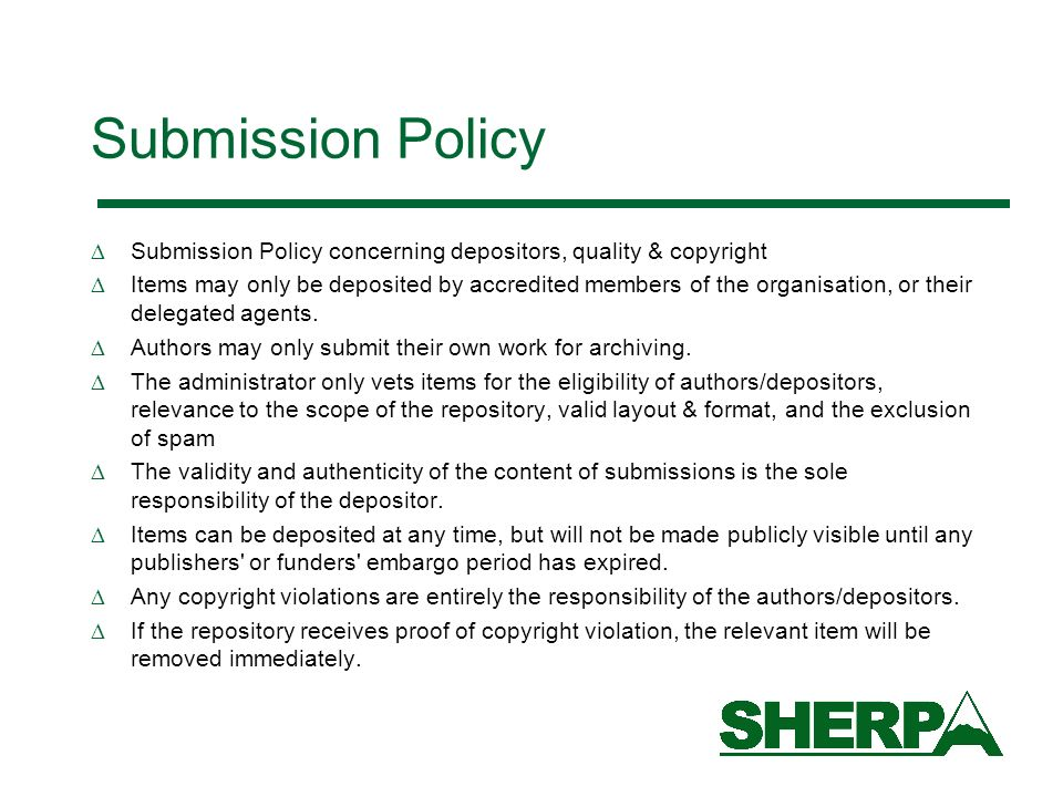 Submission Policy Submission Policy concerning depositors, quality & copyright Items may only be deposited by accredited members of the organisation, or their delegated agents.