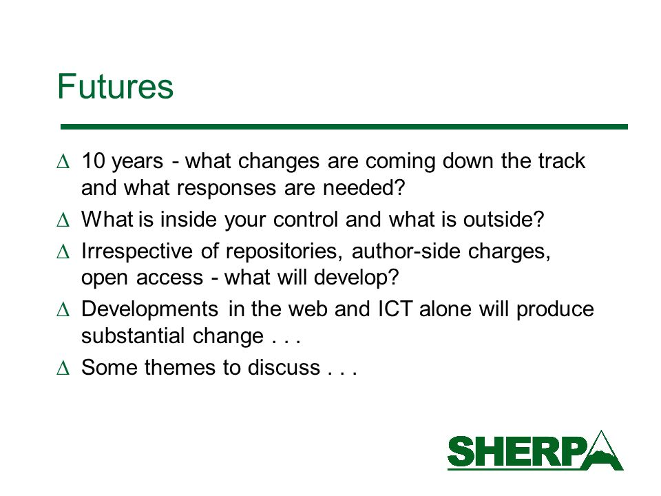 Futures 10 years - what changes are coming down the track and what responses are needed? What is inside your control and what is outside? Irrespective