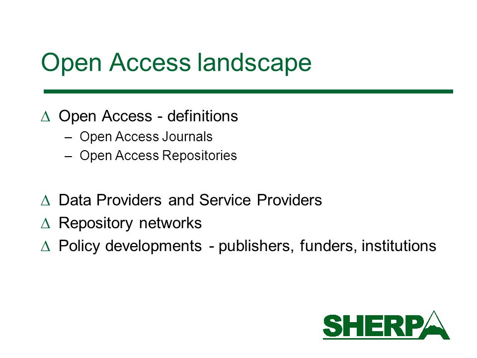 Open Access landscape Open Access - definitions –Open Access Journals –Open Access Repositories Data Providers and Service Providers Repository networ
