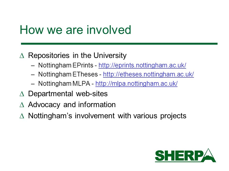 How we are involved Repositories in the University –Nottingham EPrints -   –Nottingham ETheses -   –Nottingham MLPA -   Departmental web-sites Advocacy and information Nottinghams involvement with various projects