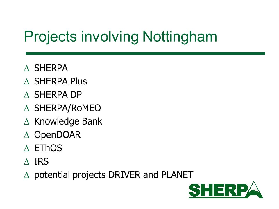Projects involving Nottingham SHERPA SHERPA Plus SHERPA DP SHERPA/RoMEO Knowledge Bank OpenDOAR EThOS IRS potential projects DRIVER and PLANET