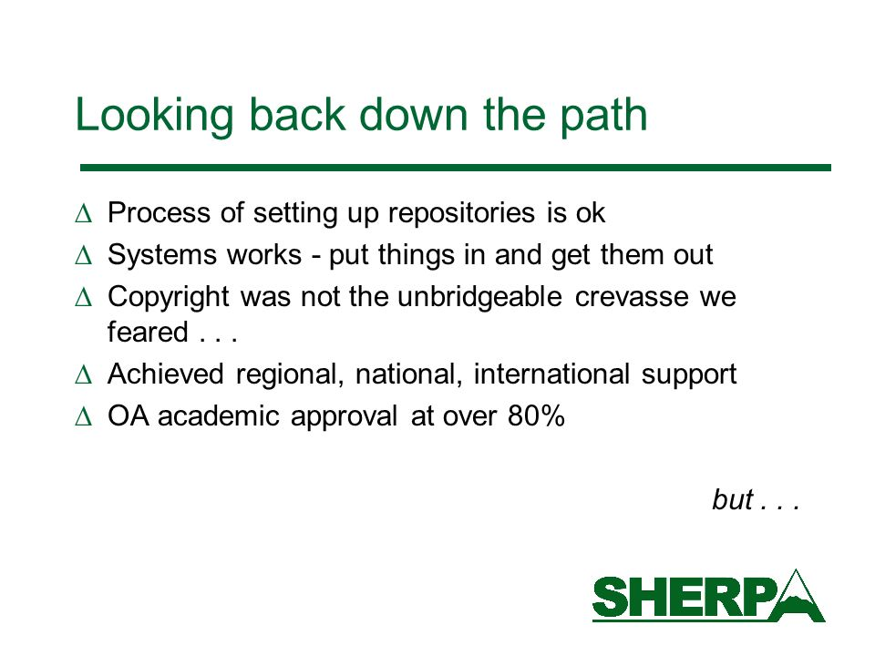 Looking back down the path Process of setting up repositories is ok Systems works - put things in and get them out Copyright was not the unbridgeable crevasse we feared...