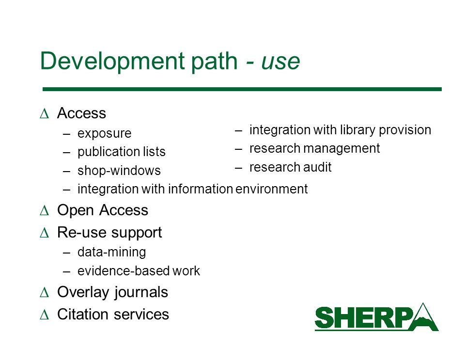 Development path - use Access –exposure –publication lists –shop-windows –integration with information environment Open Access Re-use support –data-mi
