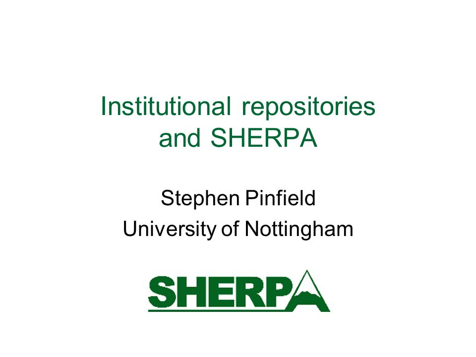 Institutional repositories and SHERPA Stephen Pinfield University of Nottingham