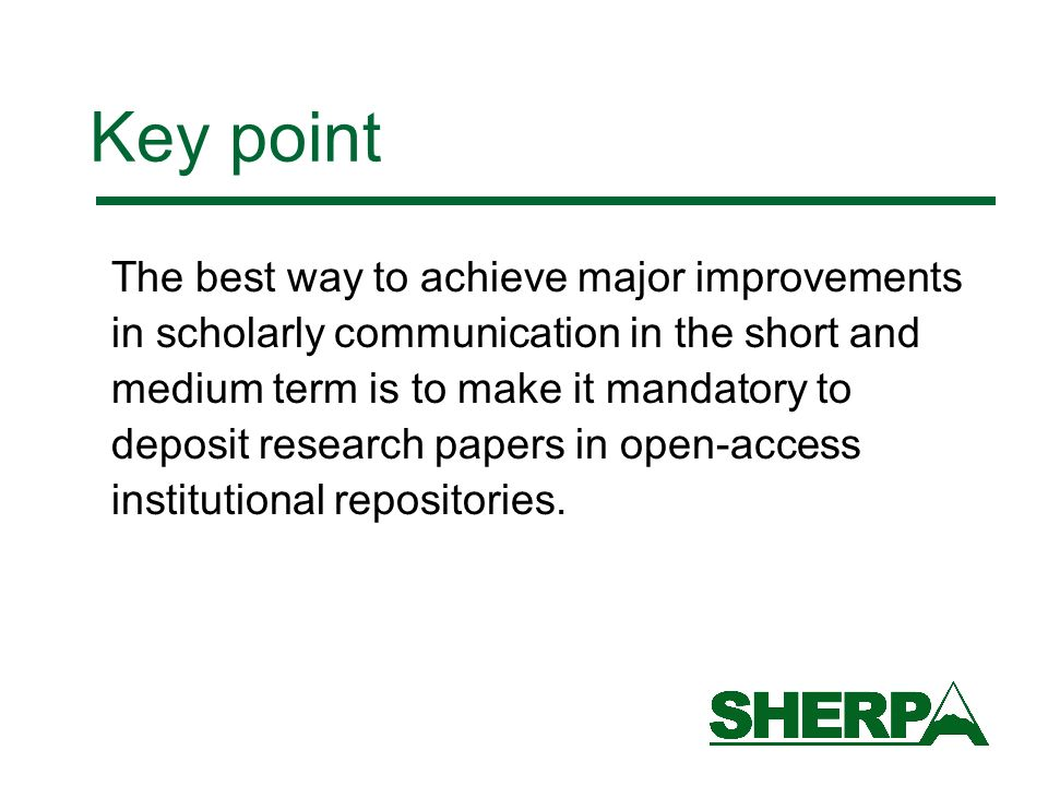Key point The best way to achieve major improvements in scholarly communication in the short and medium term is to make it mandatory to deposit research papers in open-access institutional repositories.