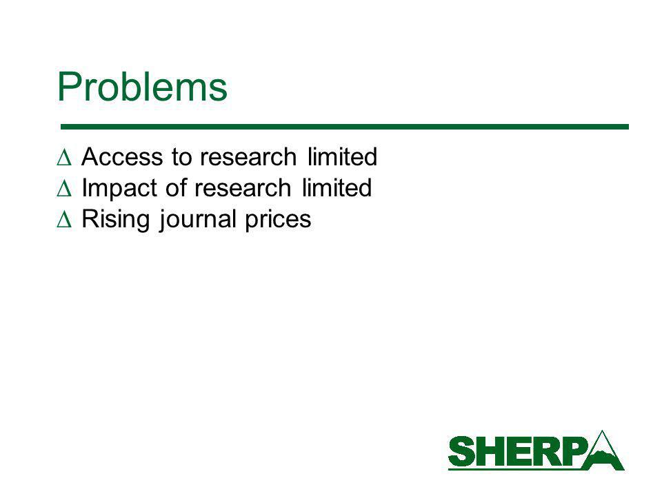 Problems Access to research limited Impact of research limited Rising journal prices