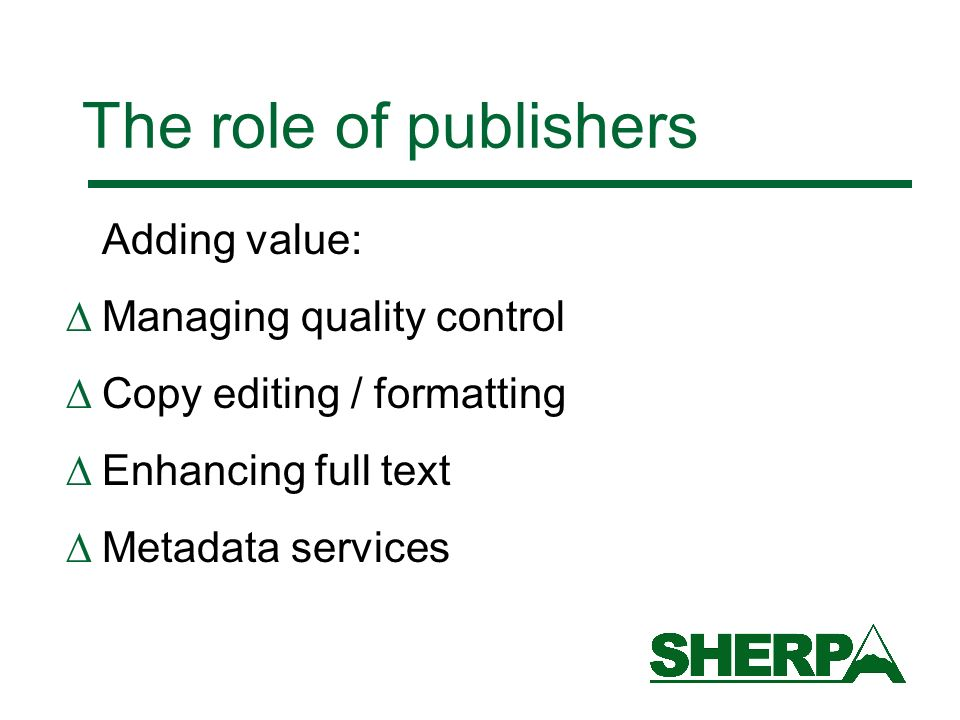 The role of publishers Adding value: Managing quality control Copy editing / formatting Enhancing full text Metadata services
