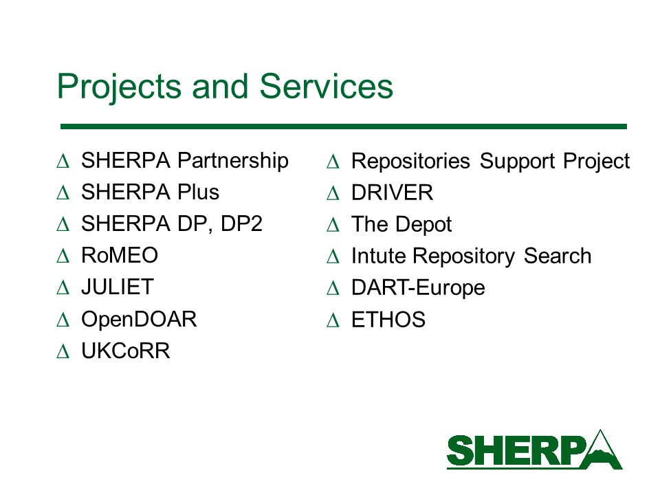 Projects and Services SHERPA Partnership SHERPA Plus SHERPA DP, DP2 RoMEO JULIET OpenDOAR UKCoRR Repositories Support Project DRIVER The Depot Intute