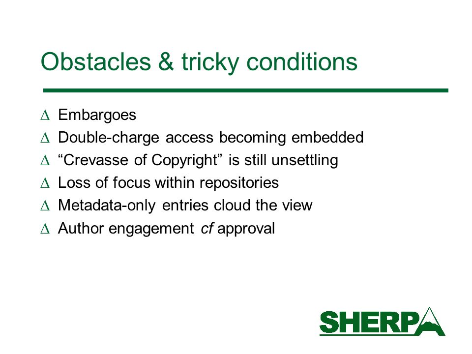 Obstacles & tricky conditions Embargoes Double-charge access becoming embedded Crevasse of Copyright is still unsettling Loss of focus within reposito