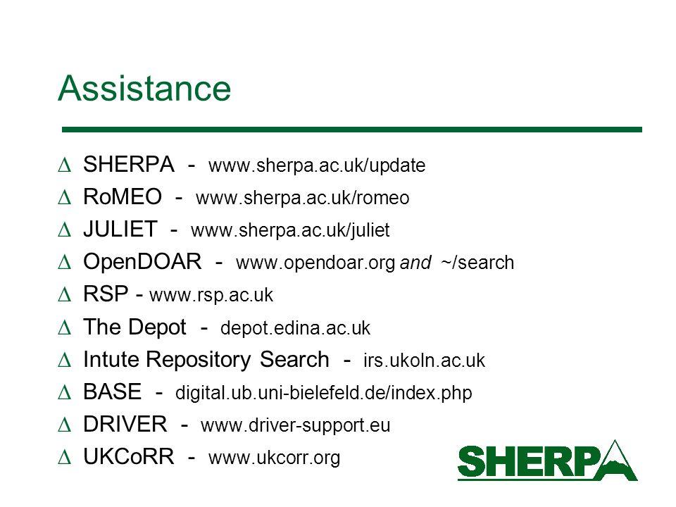 Assistance SHERPA - www.sherpa.ac.uk/update RoMEO - www.sherpa.ac.uk/romeo JULIET - www.sherpa.ac.uk/juliet OpenDOAR - www.opendoar.org and ~/search R