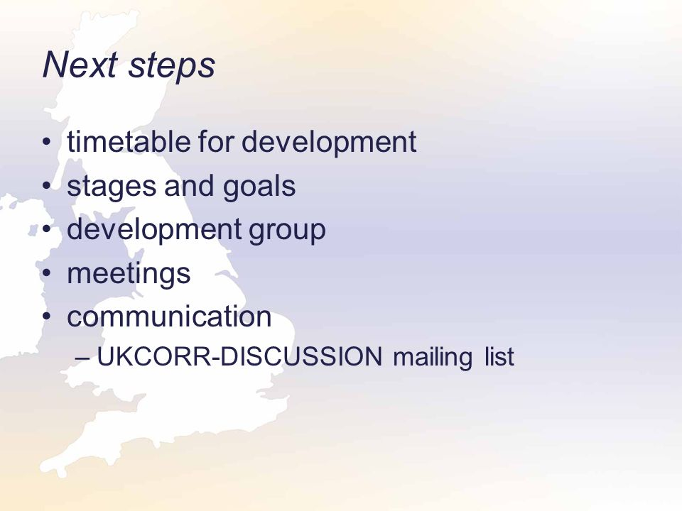 Next steps timetable for development stages and goals development group meetings communication –UKCORR-DISCUSSION mailing list