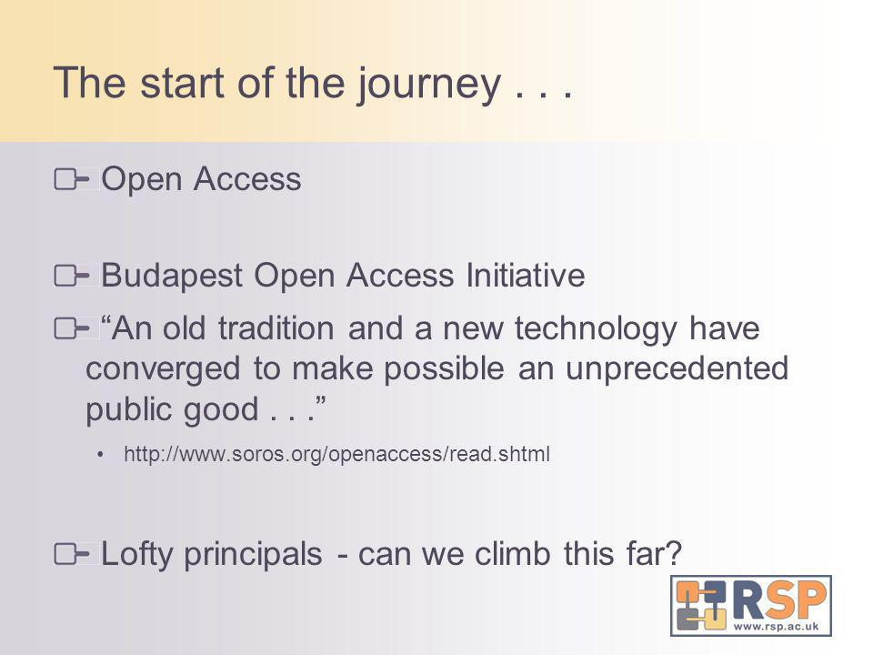 The start of the journey... Open Access Budapest Open Access Initiative An old tradition and a new technology have converged to make possible an unpre