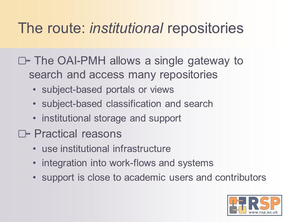 The route: institutional repositories The OAI-PMH allows a single gateway to search and access many repositories subject-based portals or views subjec