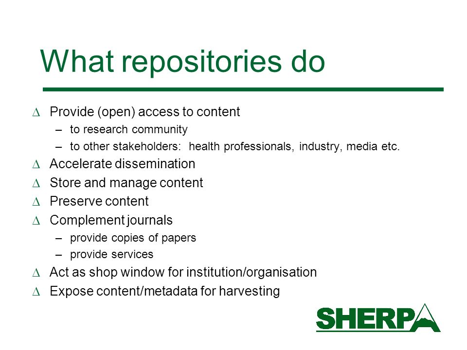 Provide (open) access to content –to research community –to other stakeholders: health professionals, industry, media etc.