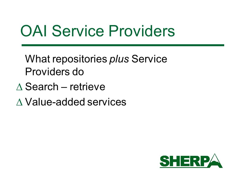 OAI Service Providers What repositories plus Service Providers do Search – retrieve Value-added services