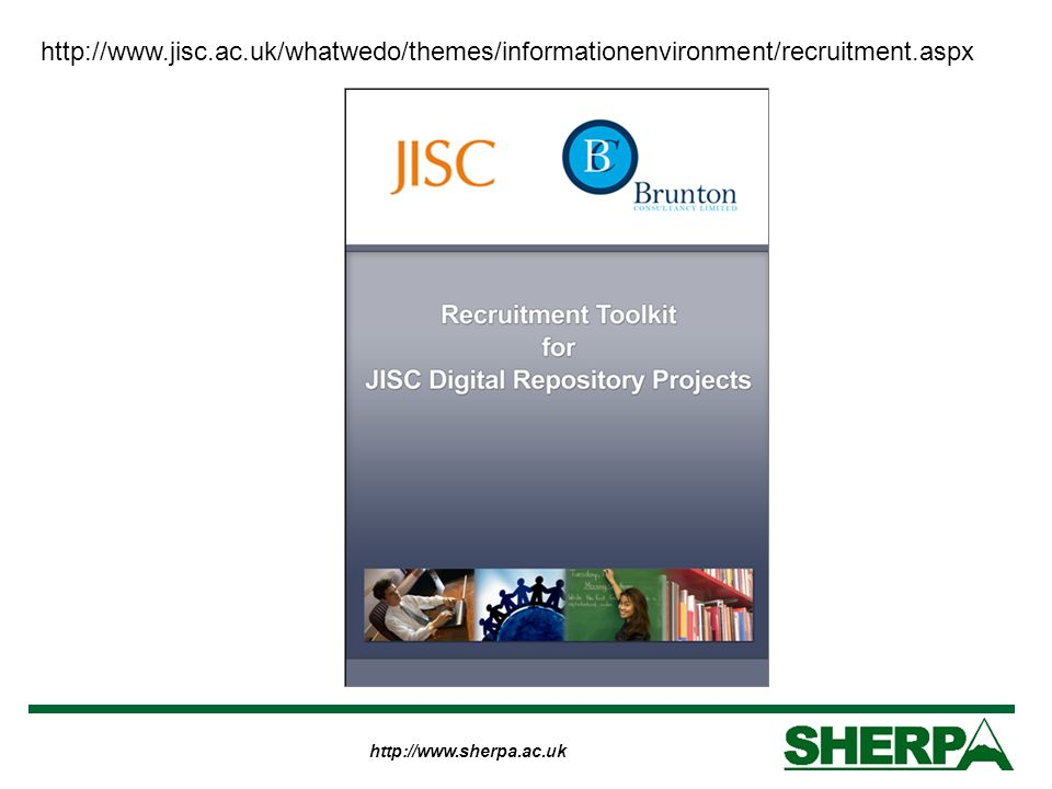 http://www.sherpa.ac.uk http://www.jisc.ac.uk/whatwedo/themes/informationenvironment/recruitment.aspx