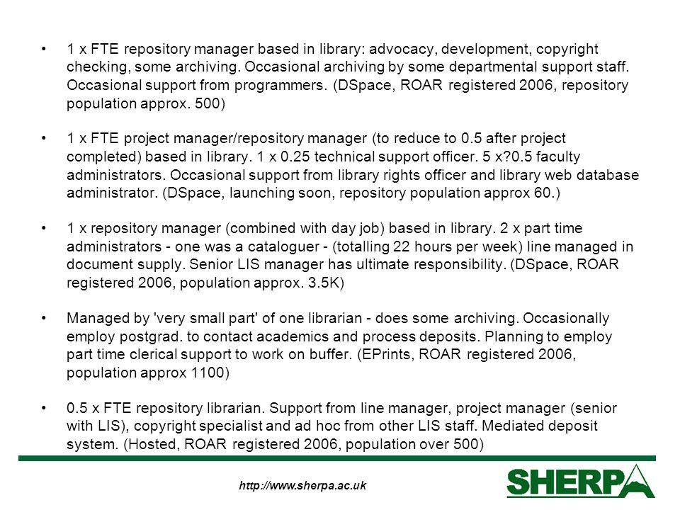 http://www.sherpa.ac.uk 1 x FTE repository manager based in library: advocacy, development, copyright checking, some archiving. Occasional archiving b