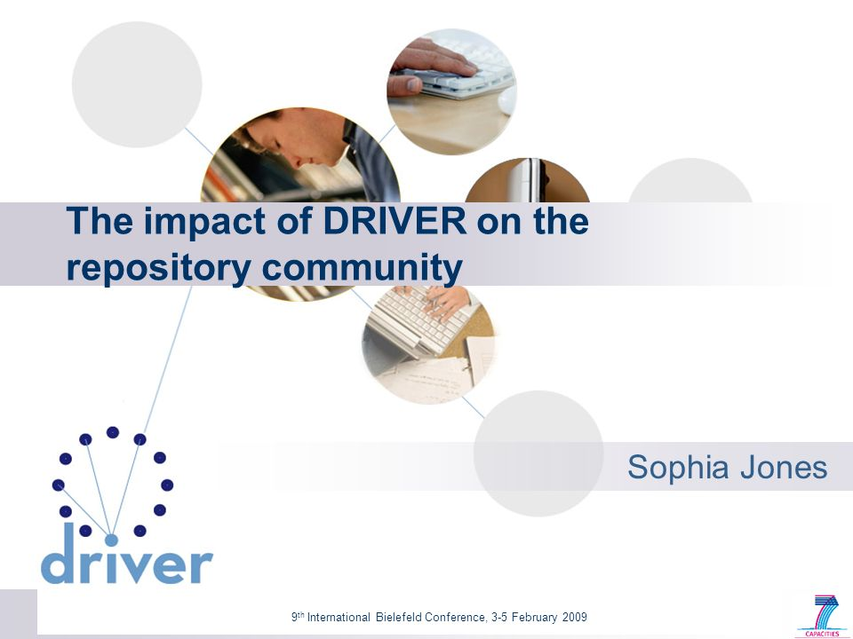 9 th International Bielefeld Conference, 3-5 February 2009 The impact of DRIVER on the repository community Sophia Jones