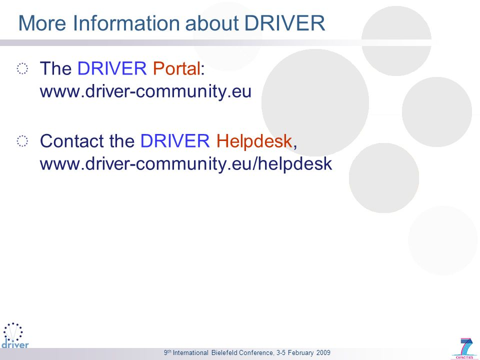 9 th International Bielefeld Conference, 3-5 February 2009 More Information about DRIVER The DRIVER Portal: www.driver-community.eu Contact the DRIVER Helpdesk, www.driver-community.eu/helpdesk