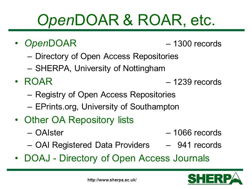 http://www.sherpa.ac.uk/ OpenDOAR & ROAR, etc. OpenDOAR – 1300 records –Directory of Open Access Repositories –SHERPA, University of Nottingham ROAR –