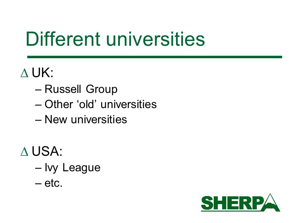 Different universities UK: –Russell Group –Other old universities –New universities USA: –Ivy League –etc.