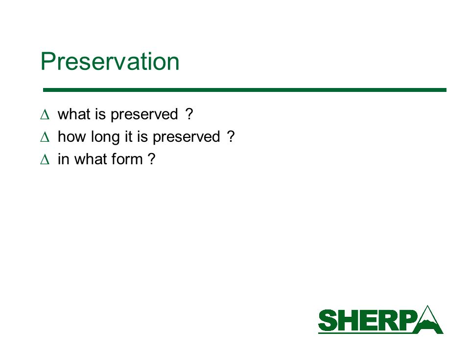 Preservation what is preserved ? how long it is preserved ? in what form ?