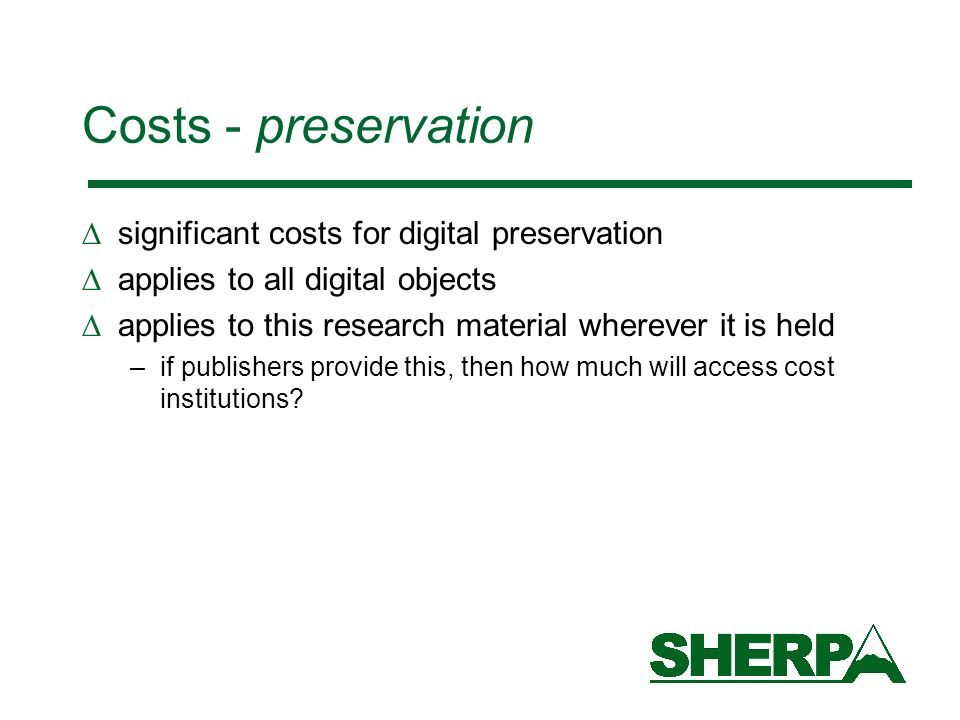 Costs - preservation significant costs for digital preservation applies to all digital objects applies to this research material wherever it is held –