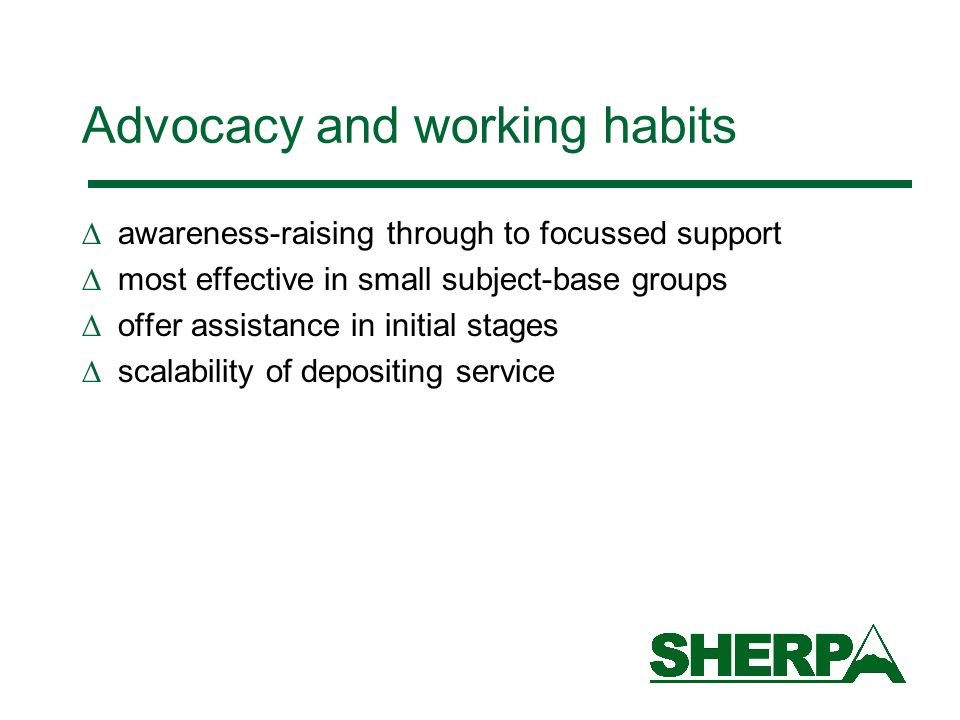 Advocacy and working habits awareness-raising through to focussed support most effective in small subject-base groups offer assistance in initial stages scalability of depositing service